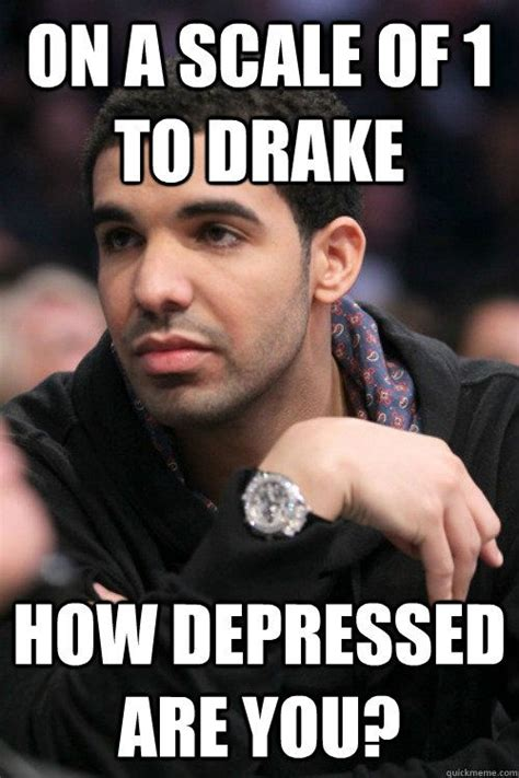 Drake Memes Funny - on a scale of 1 to drake how depressed are you drake stuff that makes you lol pinterest