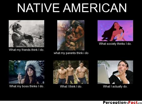 Native Memes - native american what people think i do what i really do perception vs fact