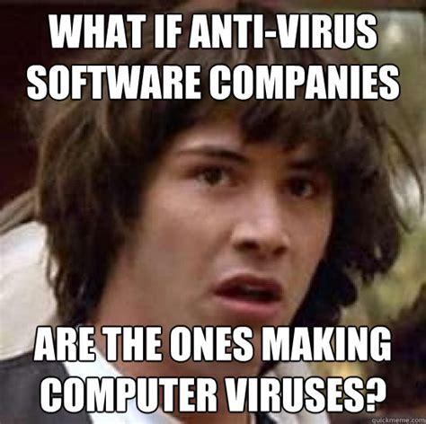 Meme Virus - what if anti virus software companies are the ones making computer viruses conspiracy keanu