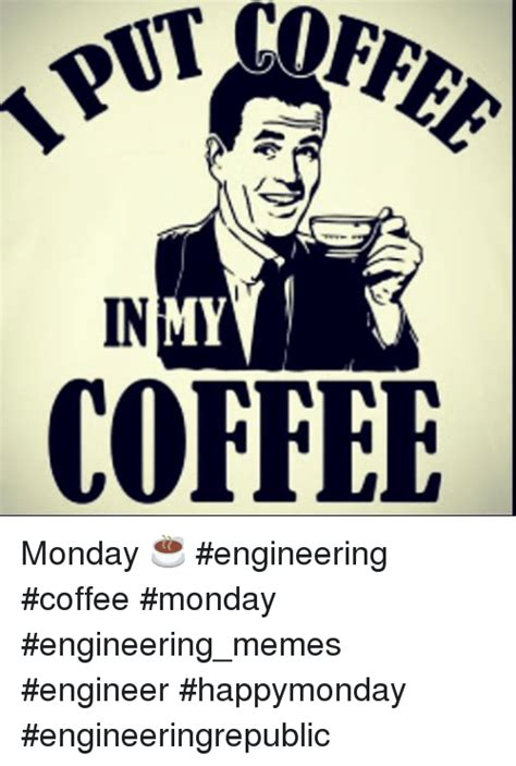 Monday Coffee Meme - 25 best memes about engineering meme memes and mondays engineering meme memes and