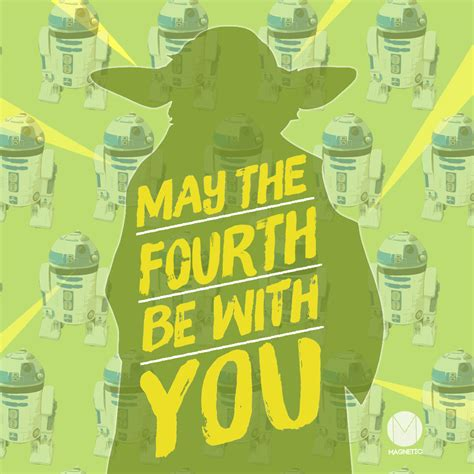 In the movies the phrase is used to wish an individual good luck and that they would have favour with the force. May the Fourth Be with You - Magnetic Ideas
