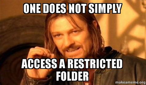 Meme Folder - one does not simply access a restricted folder one does not simply make a meme