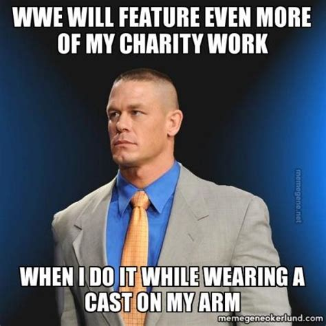 Charity Meme - wwe will feature even more of my charity work when i do it while wearing a cast on my arm