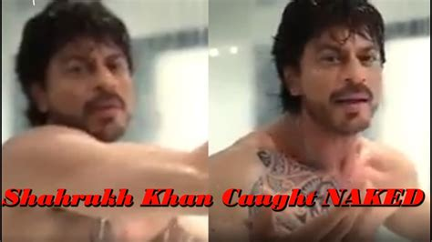 shahrukh khan caught naked while taking shower youtube