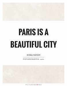 Paris is a beau... Beautiful Cities Quotes