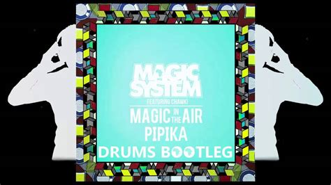 Magic In The Air( Pipika Drums Remix)- Ahmed Chawki Ft