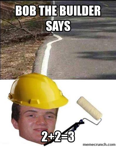 Bob The Builder Memes - bob the builder