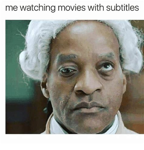 Funny Pics And Memes - me watching movies with subtitles movies meme on sizzle