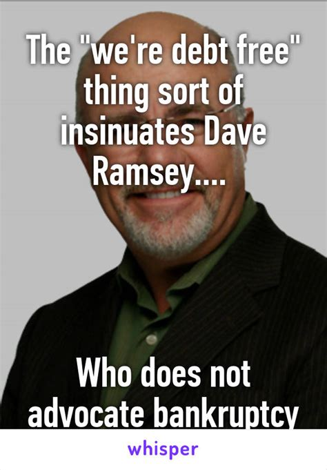 Dave Ramsey Meme - the quot we re debt free quot thing sort of insinuates dave ramsey who does not advocate bankruptcy