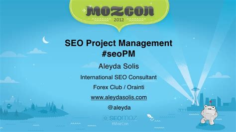 What Is Seo Management by Seo Project Management Mozcon 2012 By Aleyda Solis
