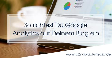 So richtest Du Google Analytics auf Deinem Blog ein B2N