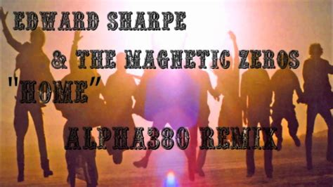 Magnetic Zeros Home by Edward Sharpe The Magnetic Zeros Home Alpha380 Remix