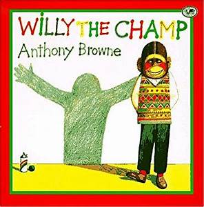 Willy the Champ by Anthony Browne  Reviews, Description & more  ISBN#9780679873914