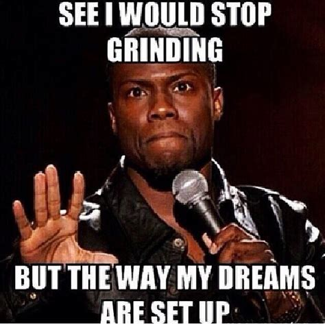 Grinding Meme - rise and grind quotes pinterest