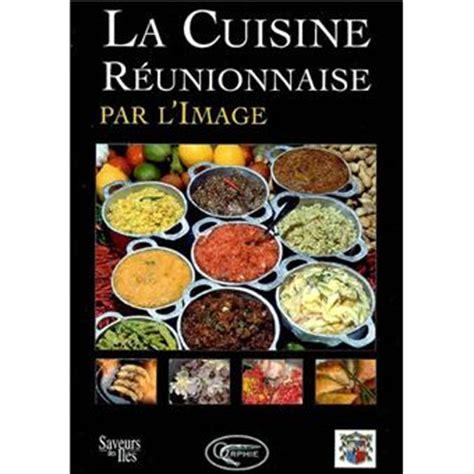 recette de cuisine reunionnaise la cuisine réunionnaise par l 39 image relié carole iva achat livre prix fnac com