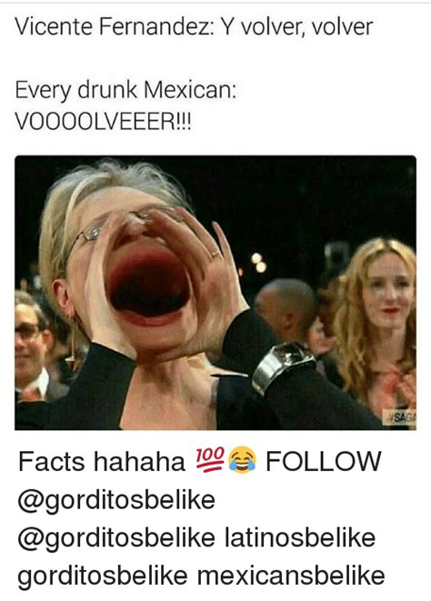 Drunk Mexican Meme - vicente fernandez y volver volver every drunk mexican voooolveeer sag facts hahaha follow