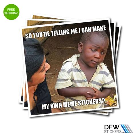 Create Custom Memes - create your own meme stickers dfw stickers