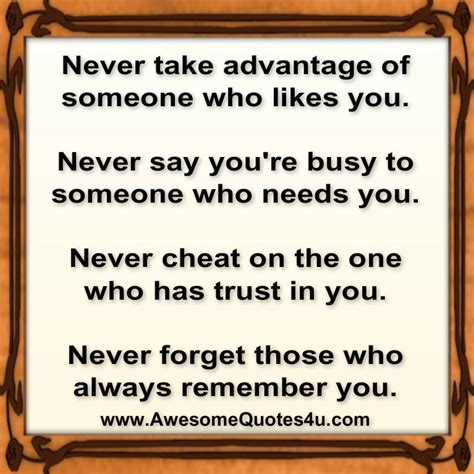Never Take Advantage Of Someones Kindness Quotes