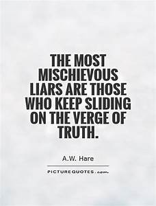 The most mischievous liars are those who keep sliding on ...