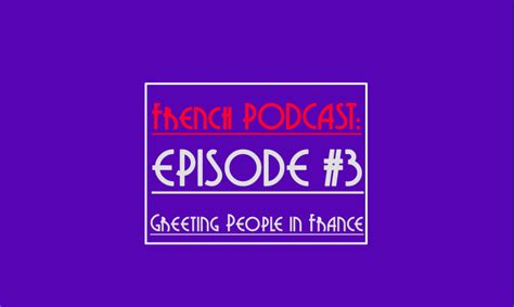 Talk in French Podcast #3 - How To Greet People in France?