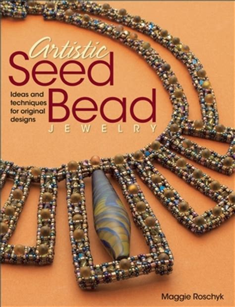 artistic seed bead jewelry ideas  techniques  original designs  maggie roschyk