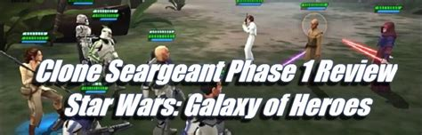 clone seargeant phase  review star wars galaxy  heroes
