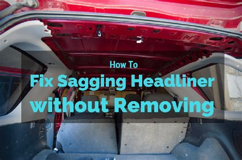 How To Fix Car Ceiling Upholstery by How To Fix Sagging Headliner Without Removing