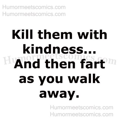 Kill Her With Kindness Quotes