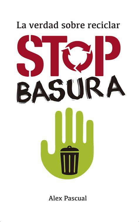 mensajes para el reciclado stop basura nuevo libro sobre gesti 243 n de residuos y