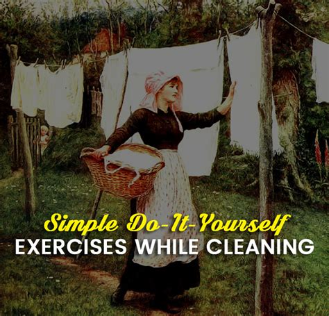 do it yourself cleaning simple do it yourself exercises while cleaning world