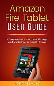 Amazon Fire Tablet User Guide  A Complete User Instruction