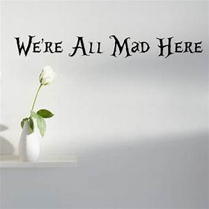 we39re all mad here quote wall decal wilsongraphics With nice were all mad here wall decal
