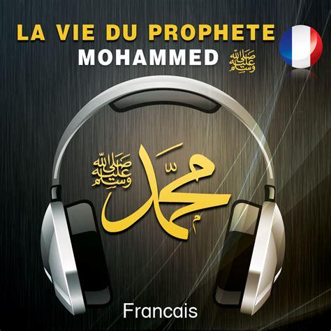 la vie proph 232 te mohamed saw en audio fran 231 ais
