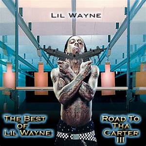 The Best Of Lil Wayne Road To Tha Carter 3 Disc 1 Mixtape By Lil Wayne