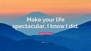Robin Williams ... Life Spectacular Quotes