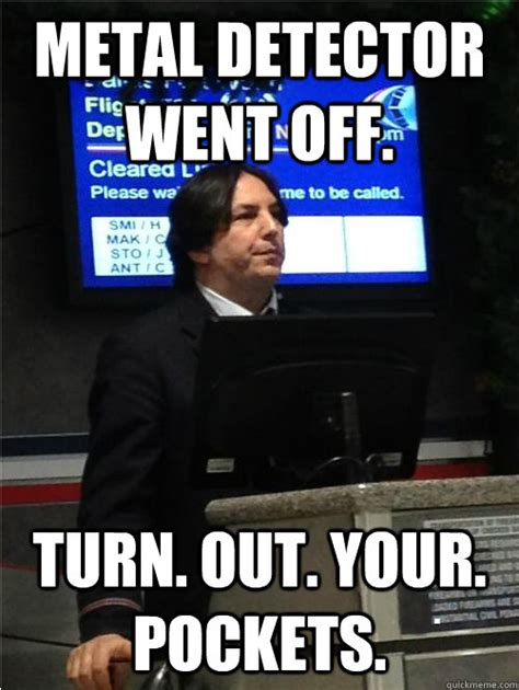Metal Detector Meme - metal detector went off turn out your pockets air snape quickmeme