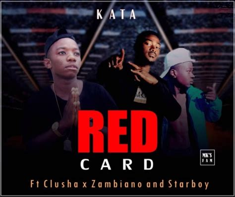 Kata Ft Clusha X Starboy X Zambiano Red Card Ck