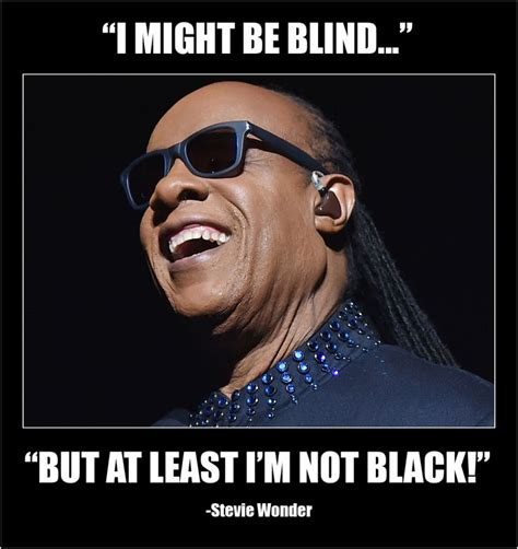 Stevie Wonder Memes - stevie wonder might be blind at least not black funny memes funny pinterest stevie