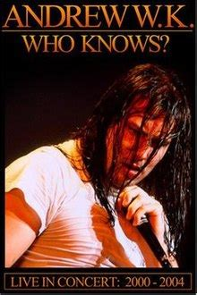 Having no expectations, andrew was shocked when tardy wrote back and agreed however on tuesday 24 february, 2010, andrew wk hosted an event santos party house in new york, where members of the public could ask him. Who Knows? (Andrew W.K. album) - Wikipedia