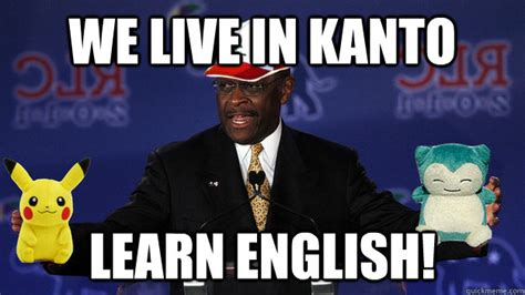 Learn English Meme - we live in kanto learn english pokemon master herman cain quickmeme