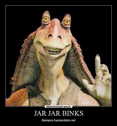 Jar Jar Binks Memes - jar jar binks desmotivaciones