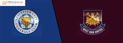 Leicester City vs West Ham United: How To Watch Free TV ...