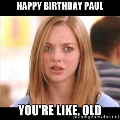 Paul Meme - happy birthday paul you re like old