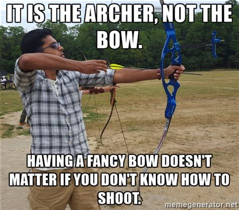 Bow Meme - bow meme 28 images funny mexican bow meme pmslweb oh you just bought a competition recurve