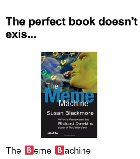 The Meme Machine Susan Blackmore - the perfect book doesn t exis the machine susan blackmore with a foreword by richard dawkins