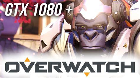 Overwatch Gtx 1080 Performance Youtube