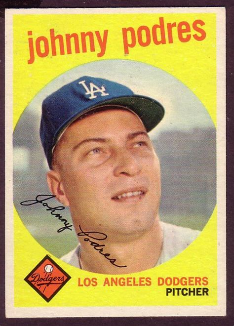 If none of those options are available, find a website that deals in this area and post a pic and ask. Details about 1959 TOPPS JOHNNY PODRES CARD NO:495 NEAR ...