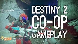 Destiny 2 Co-op Gameplay: Let's Play Destiny 2 Co-op! AND ...