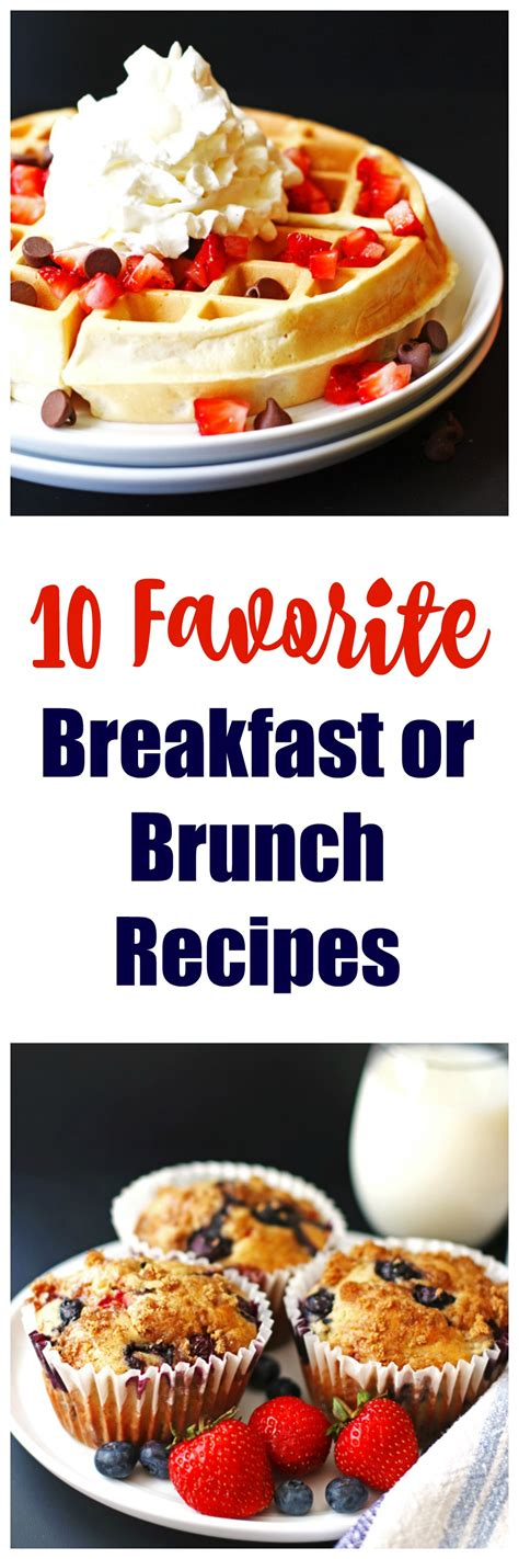 favorite brunch recipes 10 favorite breakfast or brunch recipes