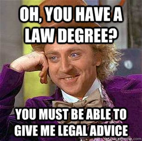 Degree In Memes - oh you have a law degree you must be able to give me